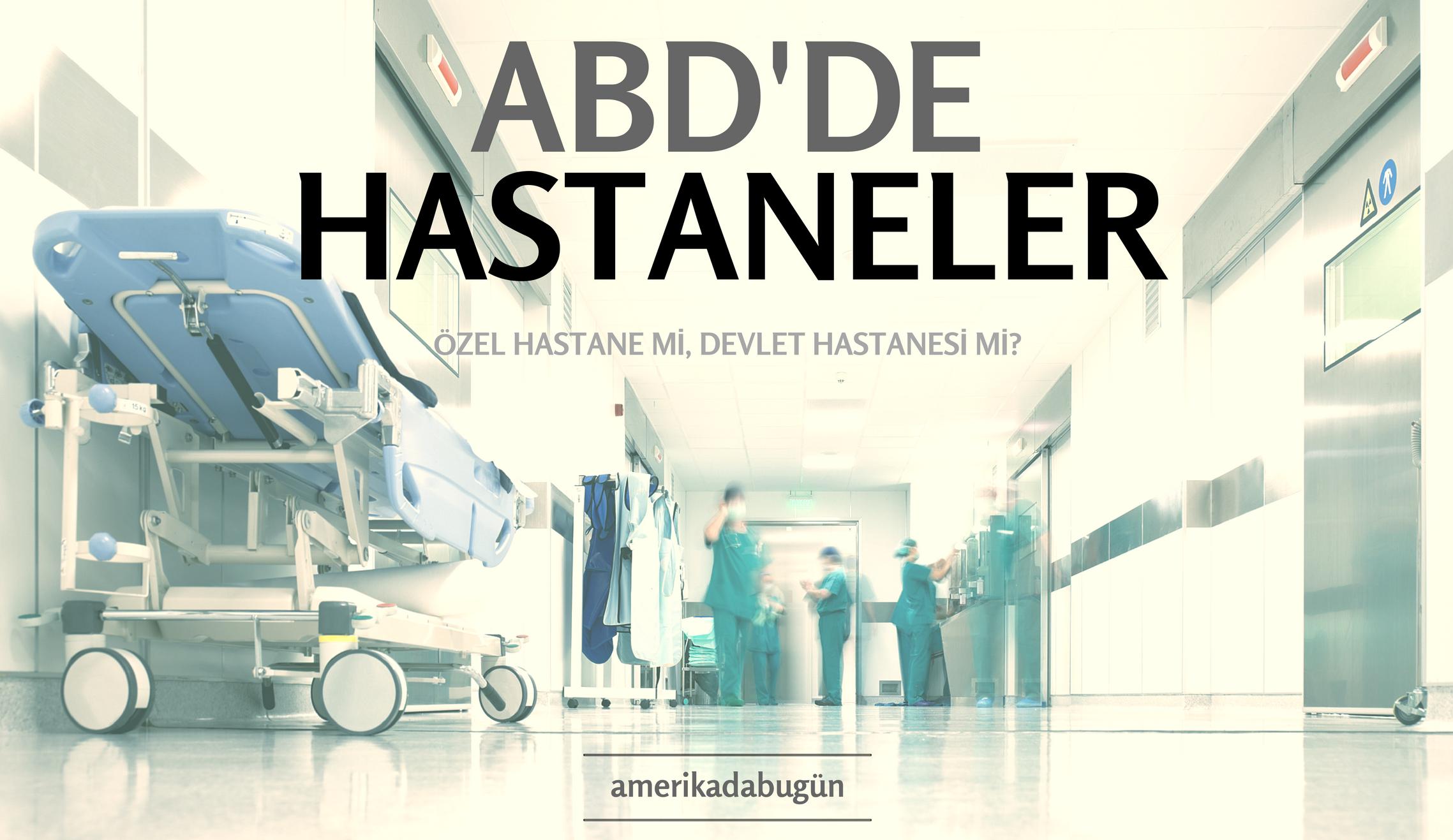 özel hastane devlet hastanesi farkları amerika