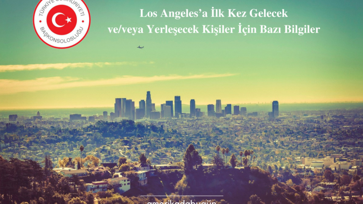 (Los Angeles Başkonsolosluğu) Los Angeles'a İlk Kez Gelecek ve%2Fveya Yerleşecek Kişiler İçin Bazı Bilgiler