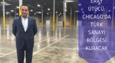 eray ütücü chicago türk sanayi bölgesi haberi