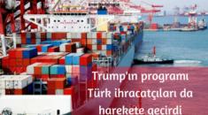 Trump'ın programıTürk ihracatçıları da harekete geçirdi